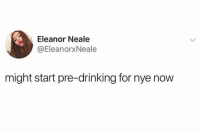 Drinking, Funny, and Tumblr: Eleanor Neale  @EleanorxNeale  might start pre-drinking for nye now