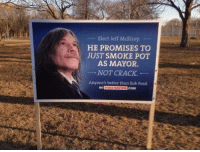 Doe, Memes, and Smoking: Elect Jeff McElroy  HE PROMISES TO  JUST SMOKE POT  AS MAYOR.  NOT CRACK.  Anyone's  better than Rob Ford  NATION  conr  FOR ...but does he LOVE you, man?