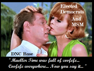 """Say It, Time, and Song: Elected  Democrats  And  MSM  DNC Base  """"Mueller Time was full of covfefe..  Covfefe everywhere... Now you say it...""""  11  11 Siren's Song"""