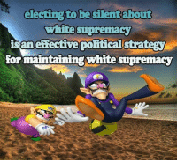 ~meme man: electing to be silentabout  white supremacy  isaneffective political stratety  for maintaining white supremacy ~meme man