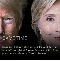 Abc, cnn.com, and Donald Trump: ELECTION  GAME TIME  Sept 26 | Hillary Clinton and Donald Trump  face off tonight at 9 p.m. Eastern in the first  presidential debate. Details below: Hillary Clinton and Donald Trump take the stage tonight in one of the most highly anticipated political showdowns in U.S. History. _ The 90-minute, commercial-free event starts tonight at 9 pm ET at Hofstra University, and will run on all four major broadcast networks — ABC, CBS, NBC and Fox — as well as cable news outlets like CNN and Fox News. You'll also be able to stream free, live coverage of the debate on many digital platforms, including New York Times, Facebook, Twitter and YouTube.
