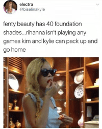 😂😂Damn: electra  @biselinakyle  fenty beauty has 40 foundation  shades...rihanna isn't playing any  games kim and kylie can pack up and  go home 😂😂Damn