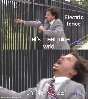 """Bruh: Electric  fence  Let's meet juice  wrld  [adult swim  """"DYING NOISE""""  [adult swim]  made with mematic Bruh"""