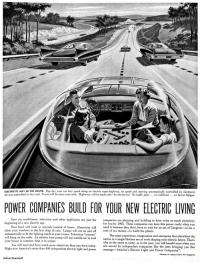 """<p><a href=""""http://scifiseries.tumblr.com/post/158016130639/play-dominoes-while-your-car-drives-itself-1950"""" class=""""tumblr_blog"""">scifiseries</a>:</p>  <blockquote><p>Play dominoes while your car drives itself! (1950)</p></blockquote>: ELECTRICITY MAY BE THE DRIVER. One day your car may speed along an electrie super-highway. its speed and steering automatically controlled by electronic  devices embedded in the road. Travel will be more enjoyable. Highways will be made safe-by electricity! No traffic jams... no collisions.. no driver fatigue.  POWER COMPANIES BUILD FOR YOUR NEW ELECTRIC LIVING  Your air conditioner, television and other appliances are just the  beginning of a new electric age  companies are planning and building to have twice as much electricity  for you by 1965. These companies can have this power ready when you  Your food  close your windows at the first drop of rain. Lamps will cut on and of cent of tax money-to build the plants.  automatically to fit the lighting needs in your rooms. Television """"screens""""  will hang on the walls. An electric heat pump will use outside ai natio  your house in summer, heat it in winter.  cook in seconds instead of hours. Electricity wi  need it because they don't have to wait for an act of Congress-or for a  The same experience, imagination and enterprise that electrified the  to coolnation in a single lifetime are at work shaping your electric future. That's  why in the years to come, as in the past, you will benefit most when you  You will need and have much more electricity than you have today. are served by independent companies like the ones bir  Right now America's more than 400 independent electrie light and powerm  message- America's Electric Light and Power Companies  Names on request from this magaiine  Advertisement <p><a href=""""http://scifiseries.tumblr.com/post/158016130639/play-dominoes-while-your-car-drives-itself-1950"""" class=""""tumblr_blog"""">scifiseries</a>:</p>  <blockquote><p>Play dominoes while your ca"""
