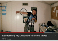 Dab, Force, and  Views: Electrocuting My Muscles to Force me to Dab  114K views
