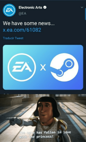 Steam, you deserve better: Electronic Arts  EA  @EA  We have some news...  X.ea.com/61082  Traducir Tweet  EA X  The ogre has fallen in love  with the princess ! Steam, you deserve better