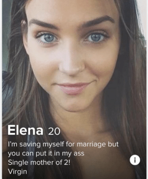 That mix-up game of her's is super strong: Elena 20  I'm saving myse lf for marriage but  you can put it in my ass  Single mother of 2!  Virgin That mix-up game of her's is super strong
