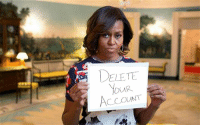FLOTUS Michelle Obama wants Donald Trump to Delete His Account, too: ELETE  ACCOUNT FLOTUS Michelle Obama wants Donald Trump to Delete His Account, too
