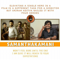 Samanthakamani 👌👌: ELEVATING A SINGLE HERO IN A  FILM IS A DIFFERENT TASK FOR A DIRECTOR  BUT SRIRAM ADITYA NAILED IT WITH  FOUR HEROES  SAMANTHAKAMANL  WON'T FEEL BORE UNTIL THE END  I AM SURE IT WILL REACH TO YOUR  EXPECTATIONS Samanthakamani 👌👌