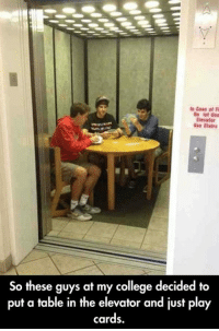 College, Games, and Table: Elevator  se Stair  So these guys at my college decided to  put a table in the elevator and just play  cards. <p>Casual Elevator Games.</p>