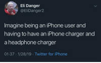 Be Like, Iphone, and Reddit: Eli Danger  @EliDanger2  Imagine being an iPhone user and  having to have an iPhone charger and  a headphone charger  01:37 1/28/19 Twitter for iPhone