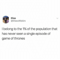 I'm too stoned to keep all the characters straight, like TARMARIUS LONGNATHINGHAM, BROTHER OF BARMARIUS LONGNATHINGHAM FROM THE KINGDOM OF DRAGONSTONE FUCK OUTTA HERE NERDS I'M OVER HERE WATCHING PORNO: Elias  @EliassWakim  I belong to the 1% of the population that  has never seen a single episode of  game of thrones I'm too stoned to keep all the characters straight, like TARMARIUS LONGNATHINGHAM, BROTHER OF BARMARIUS LONGNATHINGHAM FROM THE KINGDOM OF DRAGONSTONE FUCK OUTTA HERE NERDS I'M OVER HERE WATCHING PORNO