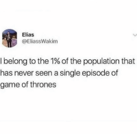 Game of Thrones, Game, and Never: Elias  @EliassWakim  I belong to the 1% of the population that  has never seen a single episode of  game of thrones Who else?👇🤔