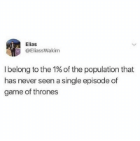Game of Thrones, Memes, and Game: @EliassWakim  I belong to the 1% of the population that  has never seen a single episode of  game of thrones I've been following @thebraintickle since day one and their page still does not disappoint.