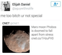 Bitch, Fall, and Cnet: Elijah Daniel  @aguywithnolife  me too bitch ur not special  CNET @CNET  Mars moon Phobos  is doomed to fall  apart from stress  cnet.co/1HzuPVO