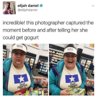 Hello, Memes, and 🤖: elijah daniel  @elijahdaniel  incredible! this photographer captured the  moment before and after telling her she  could get gogurt  BASI  ASIC  th hello everyone my feet hurt,,, like always.