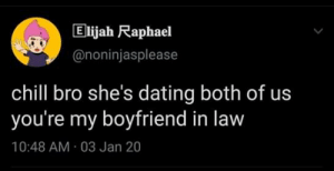 Uh yeah: Elijah Raphael  @noninjasplease  chill bro she's dating both of us  you're my boyfriend in law  10:48 AM · 03 Jan 20 Uh yeah