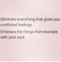 Memes, 🤖, and The Thing: Eliminate everything that gives you  conflicted feelings.  Embrace the things that resonate  with your soul 😊🙏💕💕 awakespiritual