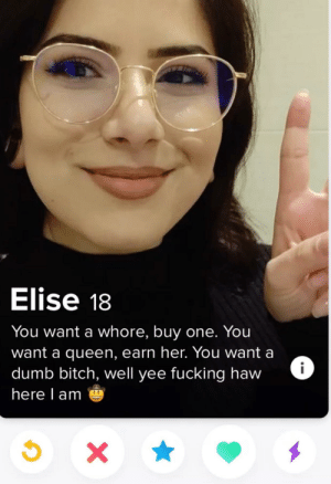 My type of girl via /r/memes http://bit.ly/2UWLT3I: Elise 18  You want a whore, buy one. You  want a queen, earn her. You want a  dumb bitch, well yee fucking haw  here l am My type of girl via /r/memes http://bit.ly/2UWLT3I