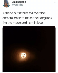 Funny, Love, and Camera: Eliza Berlage  @verbaliza  A friend put a toilet roll over their  camera lense to make their dog look  like the moon and I am in love The real Super Blood.