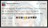 Elizabeth Warren, Memes, and Panda: Elizabeth Warren  Follow  @elizabeth forma  It's not rigged, @realDonaldTrump. You're losing  fair & square. Put on your big-boy pants  because this is what accountability looks like.  21,066  50,602  10:09 AM 19 Oct 2016  V 51K  21K Pocahontas . . . . Conservative America SupportOurTroops American Gun Constitution Politics TrumpTrain President Jobs Capitalism Military MikePence TeaParty Republican Mattis TrumpPence Guns AmericaFirst USA Political DonaldTrump Freedom Liberty Veteran Patriot Prolife Government PresidentTrump Partners @conservative_panda @reasonoveremotion @rightwingroasts @conservative.american @conservative.patriot @too_savage_for_democrats -------------------- Contact me ●Email- RaisedRightAlwaysRight@gmail.com ●KIK- @Raised_Right_ ●Send me letters! Raised Right, 5753 Hwy 85 North, 2486 Crestview, Fl 32536