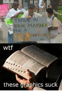 LMFAO!! Classic meme gold right here!   Check out our secular apparel shop! http://wflatheism.spreadshirt.com/: ELL  TRADE IN  YOUR PLAYSIAI  FOR A  Wtf  these graphics suc LMFAO!! Classic meme gold right here!   Check out our secular apparel shop! http://wflatheism.spreadshirt.com/