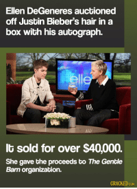 Ellen DeGeneres, Ellen, and Hair: Ellen DeGeneres auctioned  off Justin Bieber's hair in a  box with his autograph.  lt sold for over $40,000.  She gave the proceeds to The Gentle  Barn organization.  GRACKEDcOM