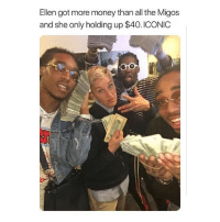 rt for good luck: Ellen got more money than all the Migos  and she only holding up $40. ICONIC rt for good luck