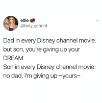 Omg true: ellie  @holy_schnitt  Dad in every Disney channel movie  but son, you're giving up your  DREAM  Son in every Disney channel movie:  no dad, I'm giving up yours Omg true