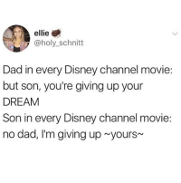 I am Moana!!!: ellie  @holy_schnitt  Dad in every Disney channel movie:  but son, you're giving up your  DREAM  Son in every Disney channel movie:  no dad, I'm giving up yours I am Moana!!!