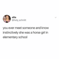 School, Elementary, and Girl: ellie  @holy_schnitt  you ever meet someone and know  instinctively she was a horse girl in  elementary school @taylorswift so you
