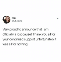 Lost, Thank You, and Relatable: Ellie  @uh_laine  Very proud to announce that I am  officially a lost cause! Thank you all for  your continued support unfortunately it  was all for nothing! 🤷♀️🤷♀️