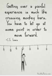 True.. http://t.co/3g8NHRao24: elling over a painlu  experience is much lihe  crossing mone bars.  ou have lo lel go a  some poin n order lo  experience is much lke  crossing monkey bars  You have to let op at  some point in order to  move forward  -C.S. Lewis  Healthyace.com True.. http://t.co/3g8NHRao24
