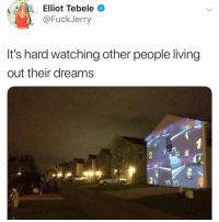 Dreams, Living, and This: Elliot Tebele C  @FuckJerry  It's hard watching other people living  out their dreams  LAP LAP Would y'all try this?! 👀🔥 @fuckjerry https://t.co/2mzJF5gxTF