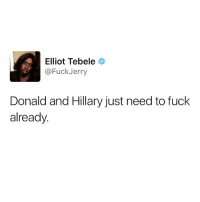 You can feel the sexual tension gleaming through the tv. SOHOTRIGHTNOW 💦: Elliot Tebele  Fuck Jerry  Donald and Hillary just need to fuck  already You can feel the sexual tension gleaming through the tv. SOHOTRIGHTNOW 💦