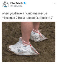 Date, Hurricane, and Outback: Elliot Tebele  @FuckJerry  when you have a hurricane rescue  mission at 2 but a date at Outback at 7