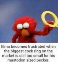 Elmo, Mastodon, and Ring: Elmo becomes frustrated when  the biggest cock ring on the  market is still too small for his  mastodon sized pecker Mastodon sized