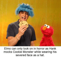 Cookie Monster, Elmo, and Monster: Elmo can only look on in horror as Hank  mocks Cookie Monster while wearing his  severed face as a hat. C is for cookie