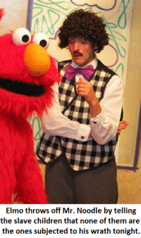 Elmo throws off Mr. Noodle by telling  the slave children that none of them are  the ones subjected to his wrath tonight. Mr. Noodle's name was thrown in with the others in Elmo's rape lottery.