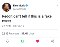 reddit: Elon Musk  aelonmusk  Reddit can't tell if this is a fake  tweet  2:17 PM-08 Feb 19  2,310 Retweets 39.4K Likes