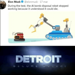 Smart AI: Elon Musk@elonmusk 17 mar  During the test, the Al bomb disposal robot stopped  working because it understood it could die.  NO 02 4  DETROIT  BECOME Decent Smart AI