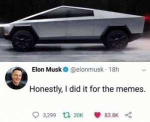 Todo encaja.: Elon Musk@elonmusk 18h  Honestly, I did it for the memes  3,299 t20K  83.8K Todo encaja.