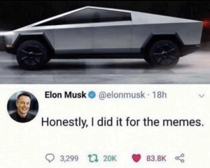 Meirl: Elon Musk@elonmusk 18h  Honestly, I did it for the memes.  3,299 t 20K  83.8K Meirl
