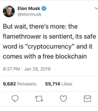 "Memes, Free, and Http: Elon Musk  @elonmusk  But wait, there's more: the  flamethrower is sentient, its safe  word is ""cryptocurrency"" and it  comes with a free blockchain  8:27 PM Jan 28, 2018  9,682 Retweets  55,714 Likes <p>Are Elon memes on the rise? via /r/MemeEconomy <a href=""http://ift.tt/2Em82wM"">http://ift.tt/2Em82wM</a></p>"
