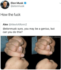 Can You Do This: Elon Musk  @elonmusk  How the fuck  Alex @AlexAARonn2  @elonmusk sure, you may be a genius, but  can you do this?  IG: Tiny cinema