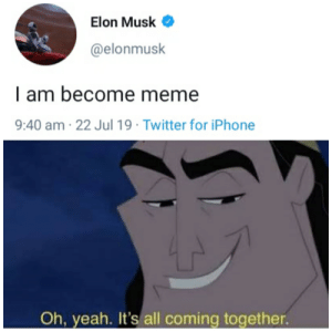 Iphone, Meme, and Twitter: Elon Musk  @elonmusk  I am become meme  9:40 am-22 Jul 19 Twitter for iPhone  Oh, yeah. It's all coming together The only simulation I care about.
