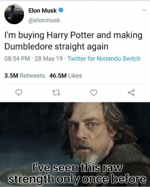 Dumbledore, Harry Potter, and Nintendo: Elon Musk  @elonmusk  I'm buying Harry Potter and making  Dumbledore straight again  08:54 PM 28 May 19 Twitter for Nintendo Switch  3.5M Retweets 46.5M Likes  've seen this raw  strength only once before Musk for the win