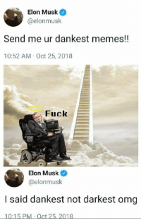 Dankest: Elon Musk  @elonmusk  Send me ur dankest memes!!  10:52 AM Oct 25, 2018  Fuck  Elon Musk@  @elonmusk  I said dankest not darkest omg  10:15 PM Oct 25. 2018
