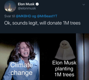 Elon is planting 1M trees now: Elon Musk  @elonmusk  Svar til @MKBHD og @MrBeastYT  Ok, sounds legit, will donate 1M trees  Elon Musk  Climate  planting  1M trees  change Elon is planting 1M trees now