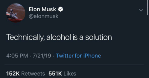 Iphone, Twitter, and Alcohol: Elon Musk  @elonmusk  Technically, alcohol is a solution  4:05 PM 7/21/19 Twitter for iPhone  152K Retweets 551K Likes me🍺irl